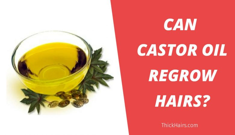 Castor Oil Regrow Hairs